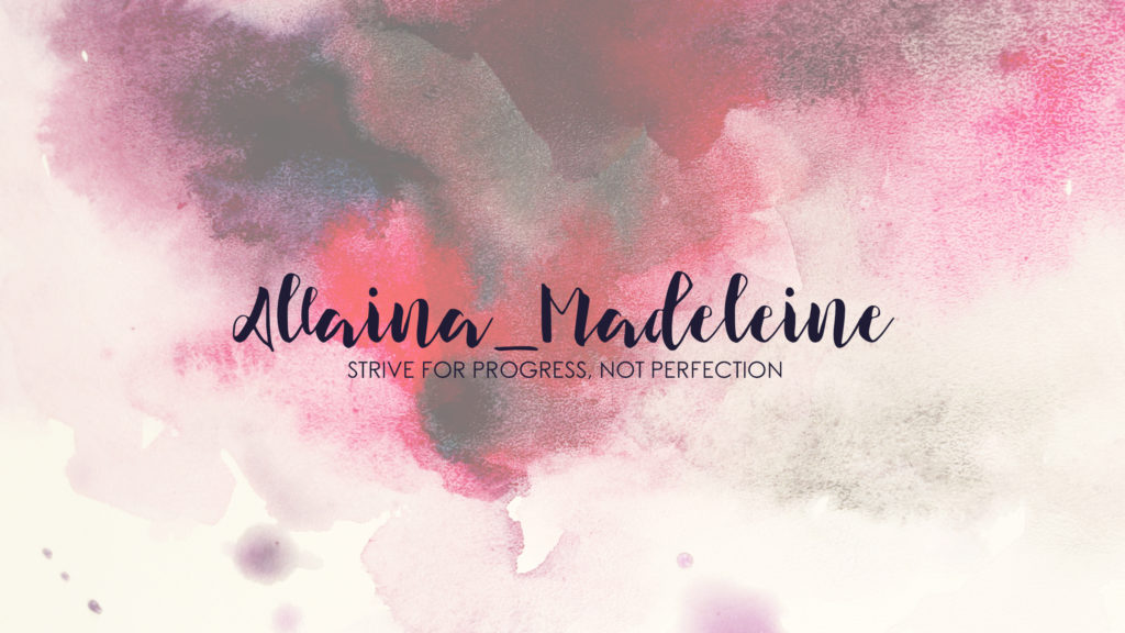 Allaina_Madeleine: Strive for progress, not perfection