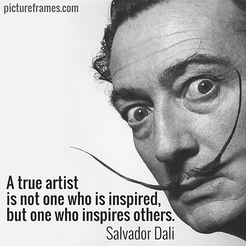 """A true artist is not one who is inspired, but one who inspires others."" - Salvador Dali"