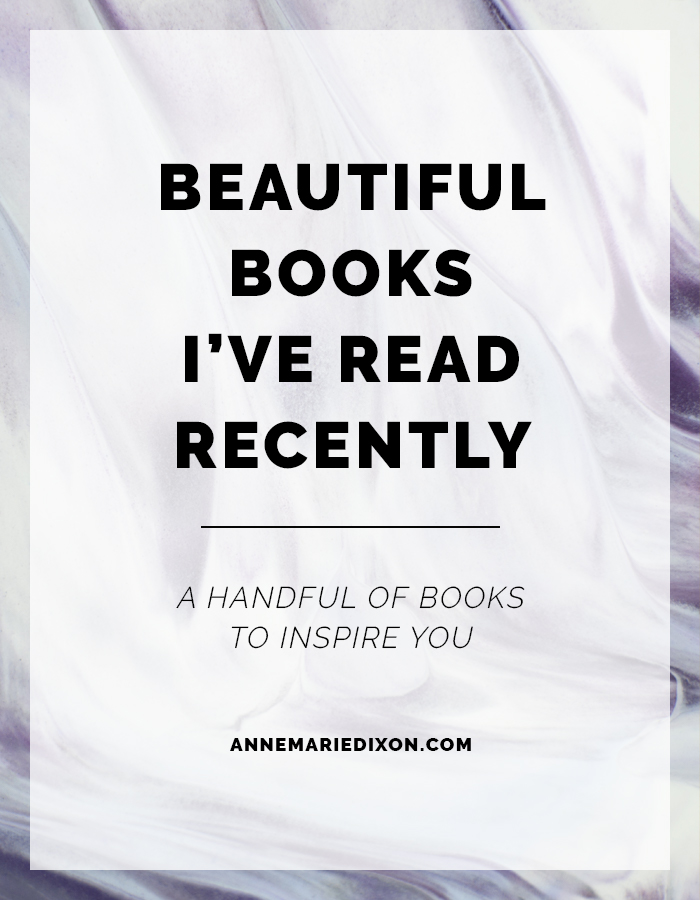Beautiful Books I've Read Recently: A Handful of Books to Inspire You