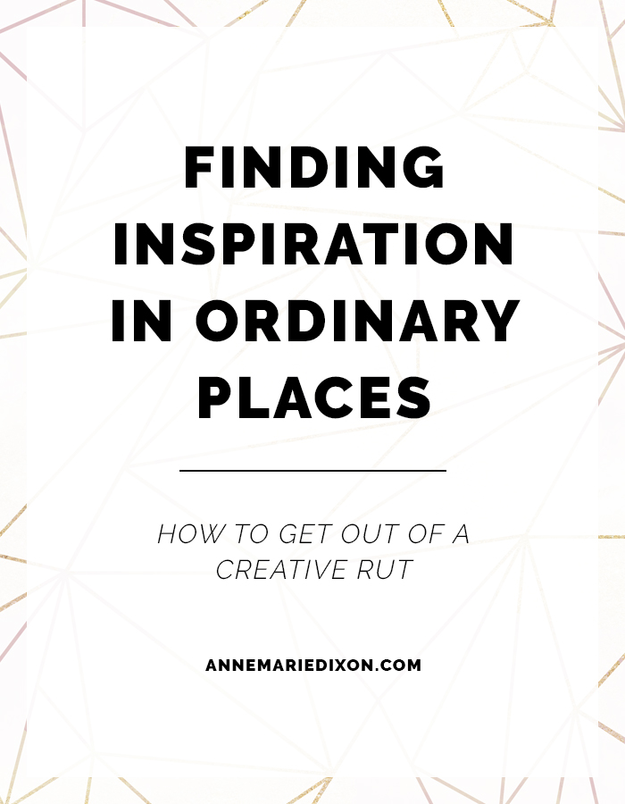 Finding Inspiration in Ordinary Places: How to get out of a creative rut