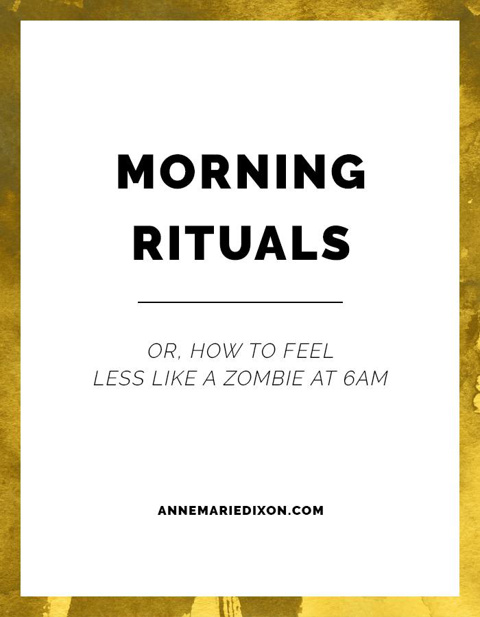 Morning Rituals: Or, How to feel less like a zombie at 6AM